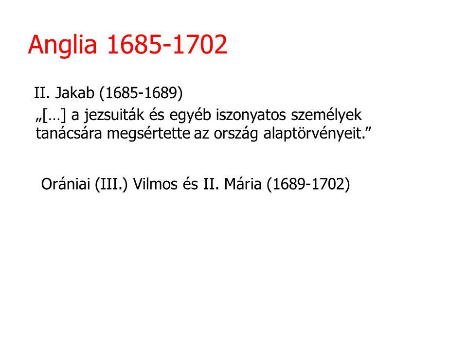 """Anglia 1685-1702 II. Jakab (1685-1689) """"[…] a jezsuiták és egyéb iszonyatos személyek tanácsára megsértette az ország alaptörvényeit."""